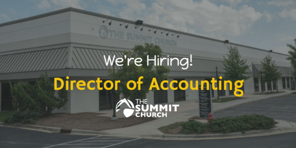 JOB OPPORTUNITY: Here's a great opportunity to leverage your passion for finance by working  at the Summit.  Feel free to pass this on to any accountants who could be a good fit. You can find more details and apply at summitchurch.com/jobs