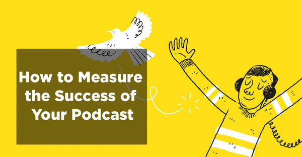 How to measure the success of your podcast (measuring podcast performance)