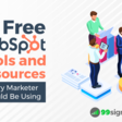 15 Free HubSpot Tools and Resources Every Marketer Should Be Using