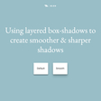 🔗 Smoother & sharper shadows with layered box-shadows