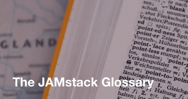 The JAMstack Glossary - TakeShape, Headless CMS for the JAMstack
