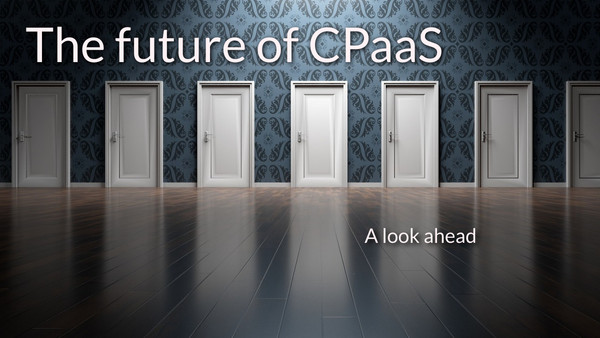 Future of CPaaS; a look ahead
