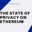 The State of Privacy on Ethereum