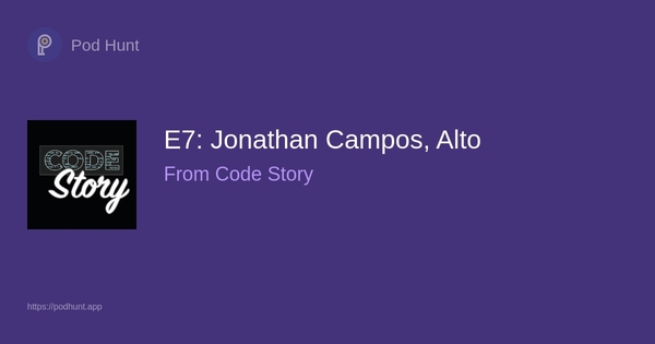 E7: Jonathan Campos, Alto - Pod Hunt
