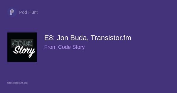 E8: Jon Buda, Transistor.fm - Pod Hunt