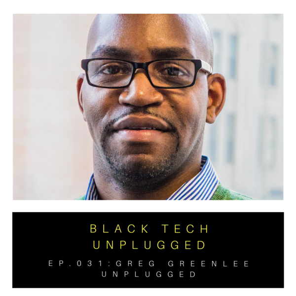 Listen to Greg Greenlee's story on Black Tech Unplugged