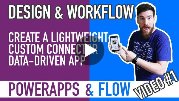 Video 1: How to get started designing a Canvas PowerApp with Microsoft Flow & Custom Connectors