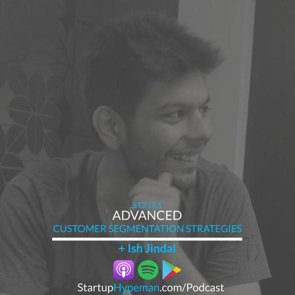 Advanced Customer Segmentation Strategies with Tars Founder Ish Jindal — Startup Hypeman
