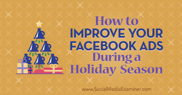 How to Improve Your Facebook Ads During a Holiday Season