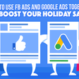 Boost Holiday Sales with Facebook ads and Google ads