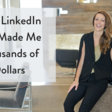 How LinkedIn Has Made Me Thousands of Dollars