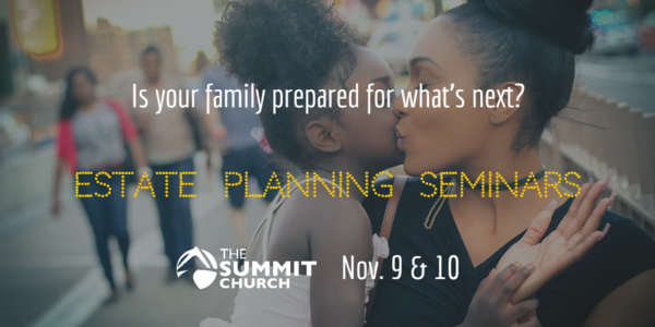 Join us on Nov. 9 at our Brier Creek Campus or Nov. 10 at our Apex Campus for our Estate Planning Seminar. Summit covenant members are invited to learn how to prepare a will or trust at no cost to you. Reserve your spot by clicking the image above.
