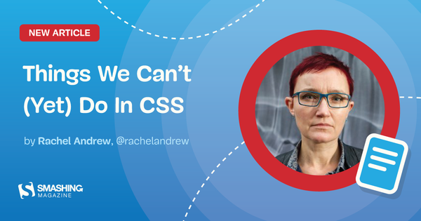 Things We Can't (Yet) Do In CSS