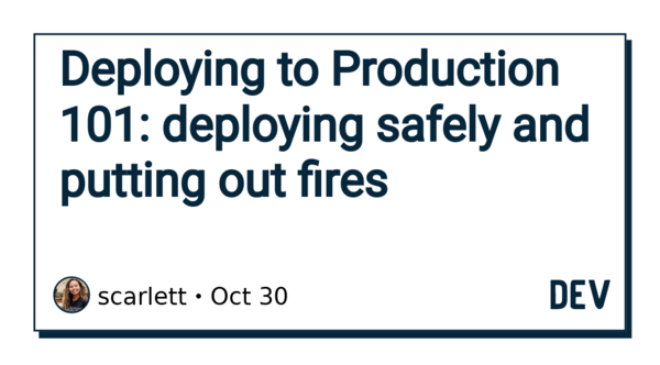 Deploying to Production 101: deploying safely and putting out fires by Scarlett Perry