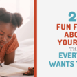 23 Fun Facts About Yourself (That Everyone Wants To Hear)