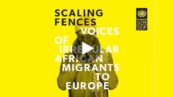 UNDP's Migration Report - Scaling Fences: Voices of Irregular African Migrants to Europe