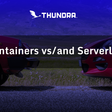 Containers vs/and Serverless