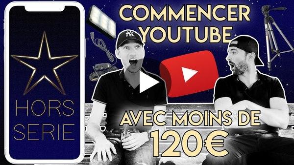 Commencer YouTube avec MOINS de 120€ - HORS-SÉRIE