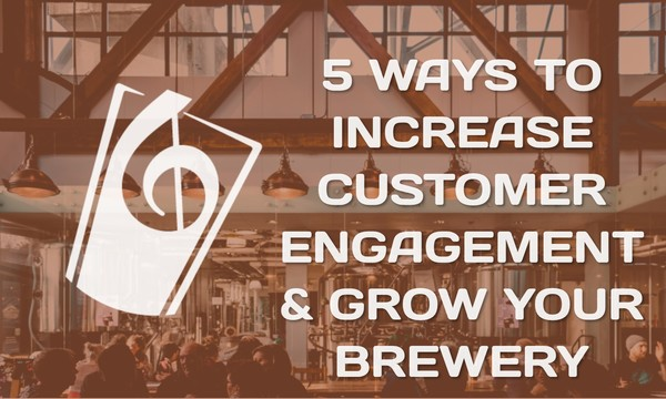 5 Ways to Increase Customer Engagement and Grow your Brewery   OrchestratedBEER