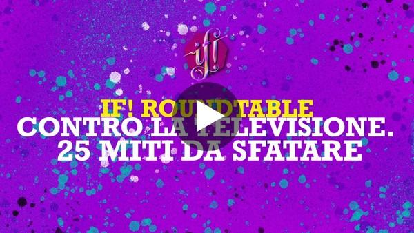 """IF! Roundtable """"CONTRO LA TELEVISIONE. 25 MITI DA SFATARE"""""""