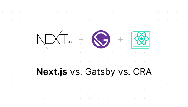 Next.js Vs. Gatsby Vs. Create React App - Mastering Next.js