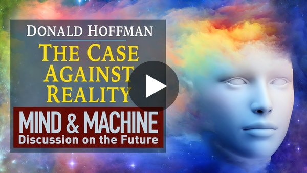 The Case Against Reality - Donald Hoffman (Cognitive Science, Consciousness, Evolution, Philosophy)