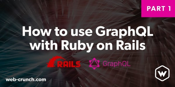 How to Use GraphQL with Ruby on Rails