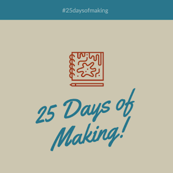 25 Days of Making