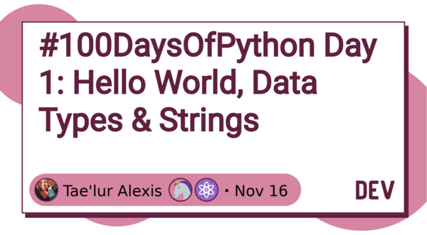 #100DaysOfPython Day 1: Hello World, Data Types & Strings by Tae'lur Alexis