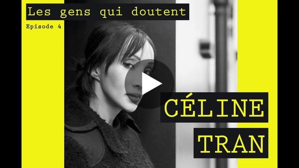 Céline Tran | Interview Les Gens Qui Doutent