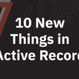 10 New Things in Active Record
