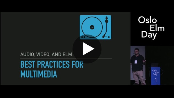 Dan Abrams - Audio, Video, and Elm - Best Practices for Multimedia