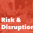 Reconciling Risk and Disruption Workshop