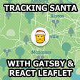 How to Create your own Santa Tracker with Gatsby and React Leaflet