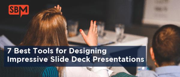 7 Best Tools for Designing Impressive Slide Deck Presentations