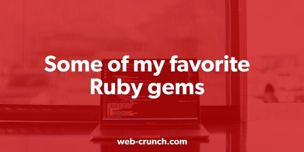 Some Of My Favorite Ruby Gems