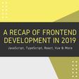 A Recap of Frontend Development in 2019