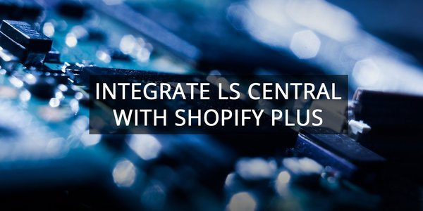 New integration available between LS Central and Shopify Plus