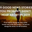 99 Good News Stories You Probably Didn't Hear About in 2019 | Future Crunch
