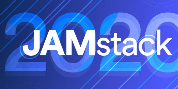 What to Expect from the JAMstack in 2020  👩💻👨💻