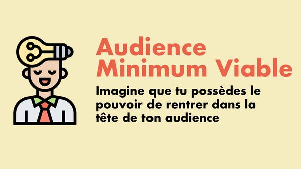 Rentre dans la tête de ton audience idéale et crée le contenu qui va t'attirer des super fans !
