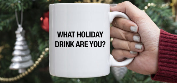 What Holiday Drink Are You?