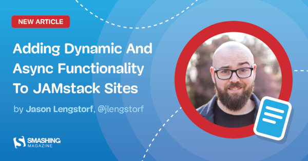 Adding Dynamic And Async Functionality To JAMstack Sites — Smashing Magazine