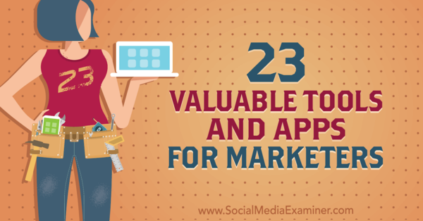 23 Valuable Tools and Apps for Marketers : Social Media Examiner
