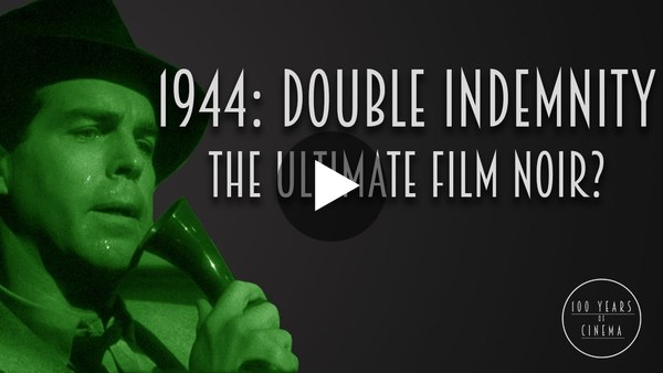 1944: Double Indemnity - The Definitive Film Noir?