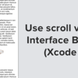 How To Use Scroll View In Interface Builder / Storyboard (Xcode 11)