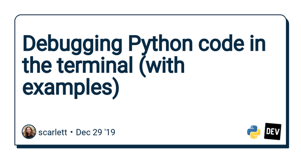 Debugging Python code in the terminal (with examples) by Scarlett