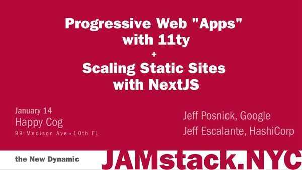 "1/14 - NYC: Scaling Static Sites with NextJS + Progressive Web ""Apps"" with 11ty 