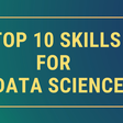 Top 10 Skills for Data Science in 2020