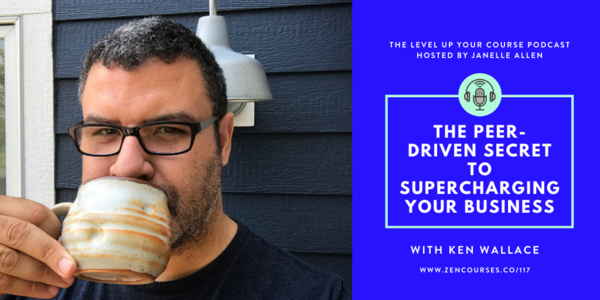 Episode 117 of The Level Up Your Course Podcast: The Peer-Driven Secret to Supercharging Your Business